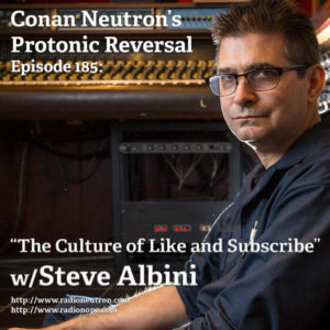 Ep185: The Culture of Like and Subscribe with Steve Albini