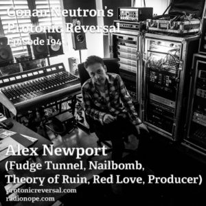 Ep194: Alex Newport (Fudge Tunnel, Nailbomb, Theory of Ruin, Producer)