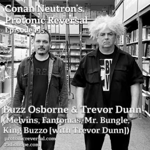 Ep195: Buzz Osborne & Trevor Dunn (Melvins, Fantomas, Mr. Bungle,  King Buzzo [with Trevor Dunn])