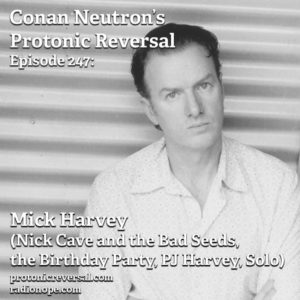 Ep247: Mick Harvey (Nick Cave and the Bad Seeds, The Birthday Party, PJ Harvey, Solo Artist)