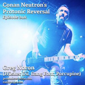 Ep248: Greg Norton (Hüsker Dü, Gang Font, Porcupine)
