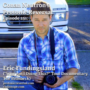 """Ep251: Eric Fundingsland (""""Why Am I Doing This?"""" Tour Documentary, The Bismarck)"""